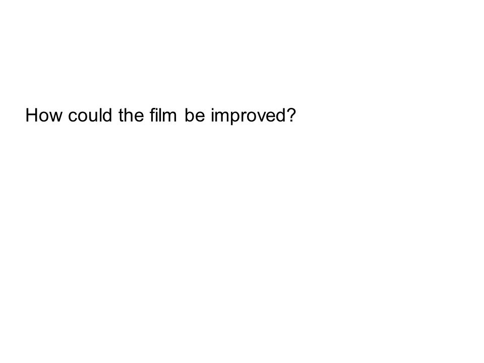 How could the film be improved?