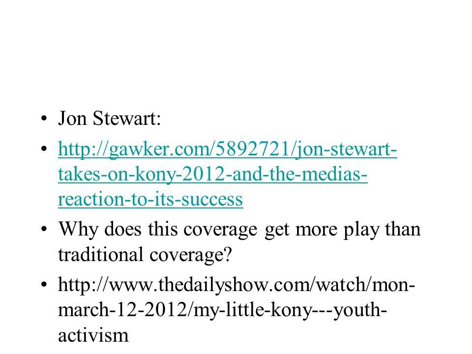 Jon Stewart: http://gawker.com/5892721/jon-stewart- takes-on-kony-2012-and-the-medias- reaction-to-its-successhttp://gawker.com/5892721/jon-stewart- t