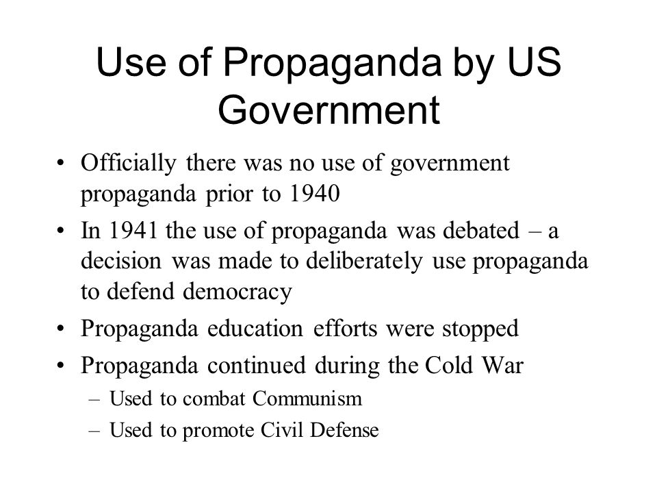 Use of Propaganda by US Government Officially there was no use of government propaganda prior to 1940 In 1941 the use of propaganda was debated – a de