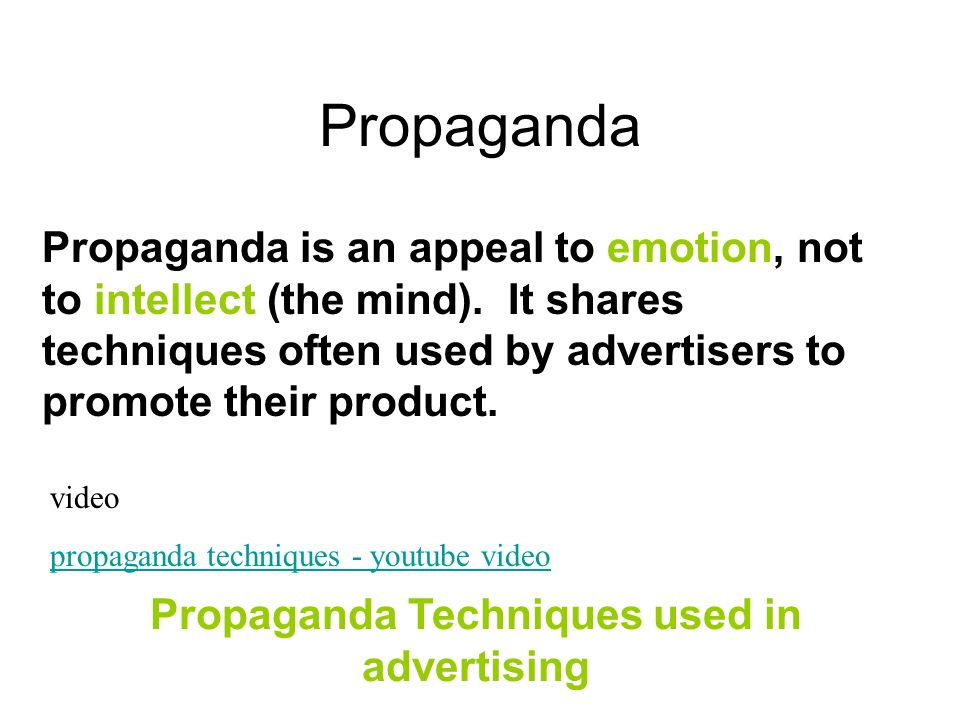 Propaganda Propaganda Techniques used in advertising video propaganda techniques - youtube video Propaganda is an appeal to emotion, not to intellect