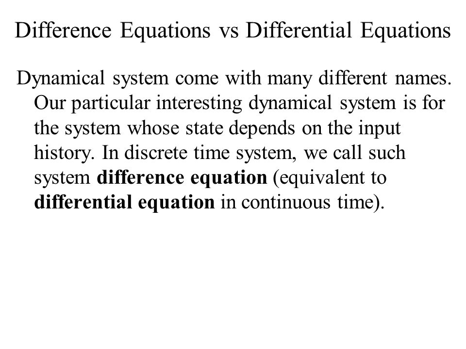 Difference Equations vs Differential Equations Dynamical system come with many different names.