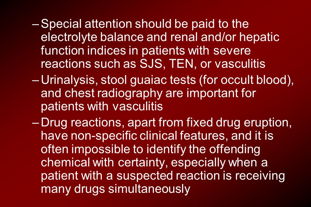 –Special attention should be paid to the electrolyte balance and renal and/or hepatic function indices in patients with severe reactions such as SJS,