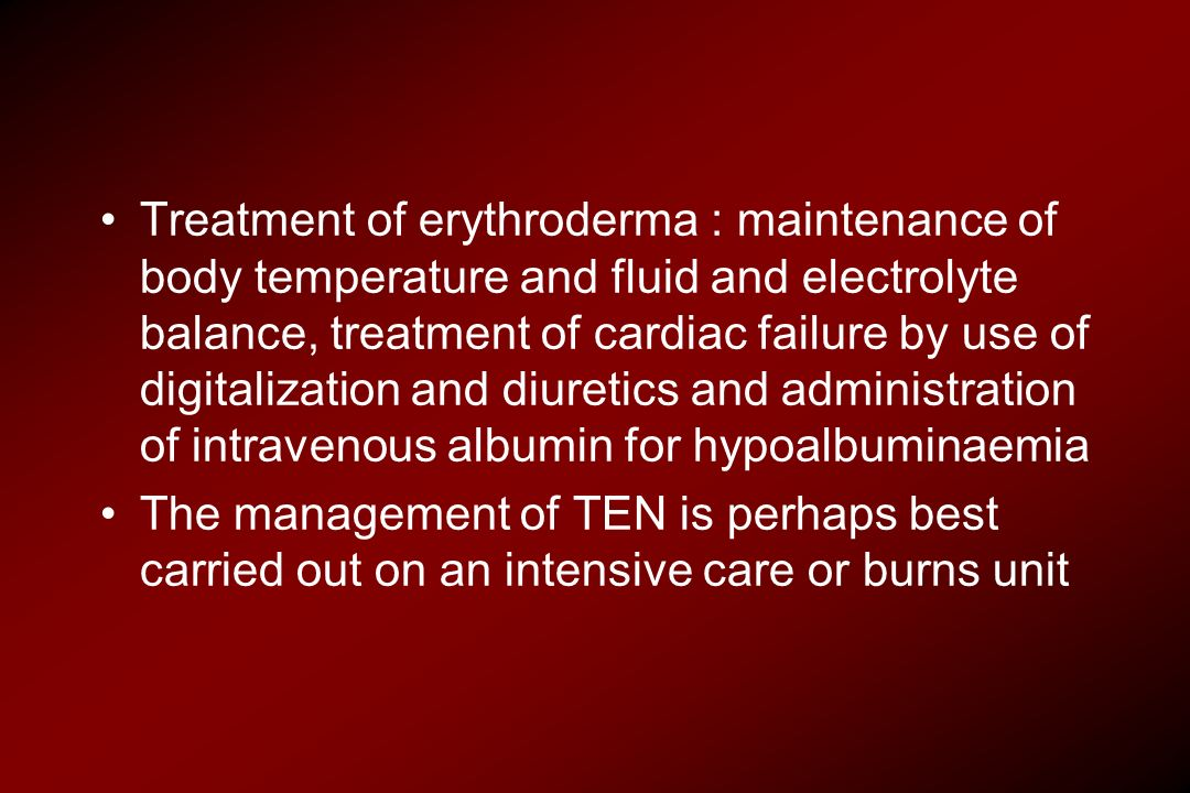 Treatment of erythroderma : maintenance of body temperature and fluid and electrolyte balance, treatment of cardiac failure by use of digitalization a