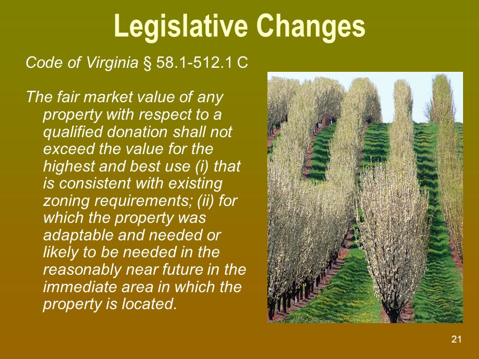 21 Legislative Changes Code of Virginia § 58.1-512.1 C The fair market value of any property with respect to a qualified donation shall not exceed the