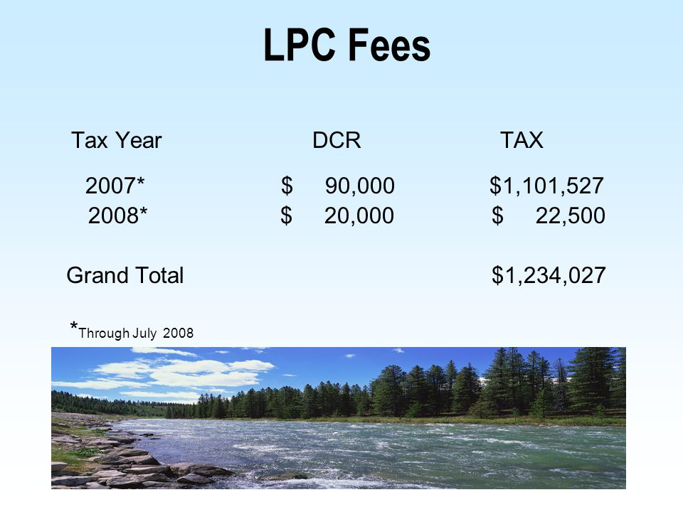 35 LPC Fees Tax Year DCR TAX 2007* $ 90,000 $1,101,527 2008*$ 20,000 $ 22,500 Grand Total $1,234,027 * Through July 2008