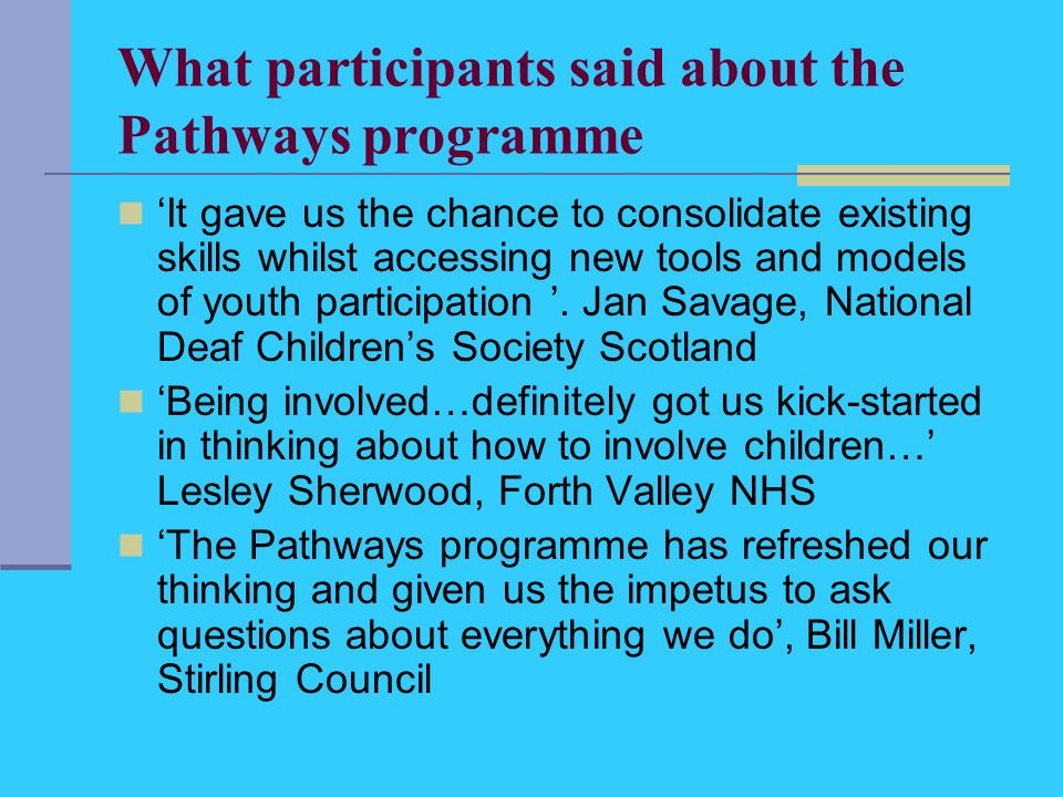 What participants said about the Pathways programme It gave us the chance to consolidate existing skills whilst accessing new tools and models of yout