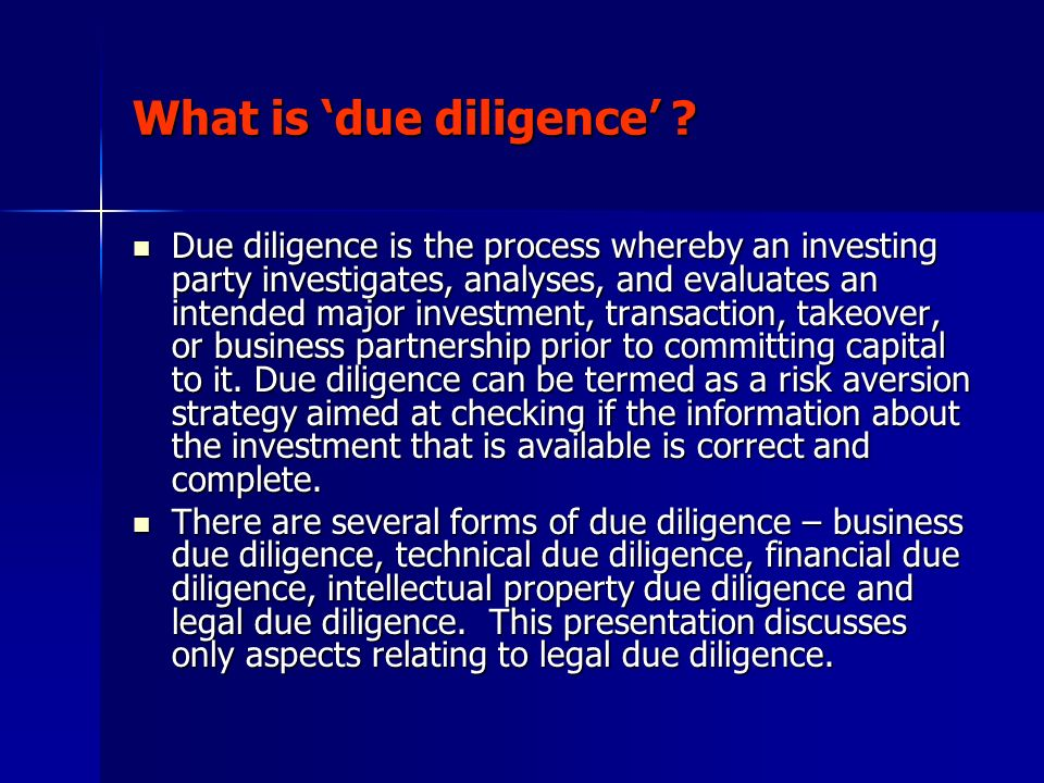 Due diligence defined The term due diligence as relevant in this context is defined in the Merriam Websters Dictionary of Law as: The term due diligence as relevant in this context is defined in the Merriam Websters Dictionary of Law as: The process of investigation carried on by a disinterested third party (such as a law firm or an accounting firm) on behalf of a party contemplating a business transaction (as a corporate acquisition or merger, a loan of finances, or especially purchase of securities) for the purpose of providing information with which to evaluate the advantages and risks i nvolved.