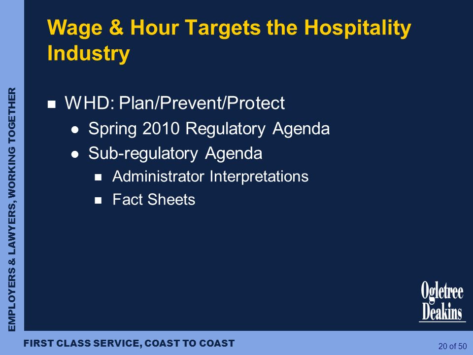 EMPLOYERS & LAWYERS, WORKING TOGETHER FIRST CLASS SERVICE, COAST TO COAST 20 of 50 WHD: Plan/Prevent/Protect Spring 2010 Regulatory Agenda Sub-regulat