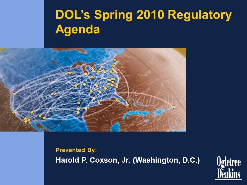 DOLs Spring 2010 Regulatory Agenda Presented By: Harold P. Coxson, Jr. (Washington, D.C.)