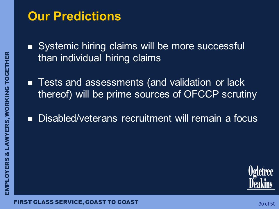 EMPLOYERS & LAWYERS, WORKING TOGETHER FIRST CLASS SERVICE, COAST TO COAST 30 of 50 Systemic hiring claims will be more successful than individual hiri