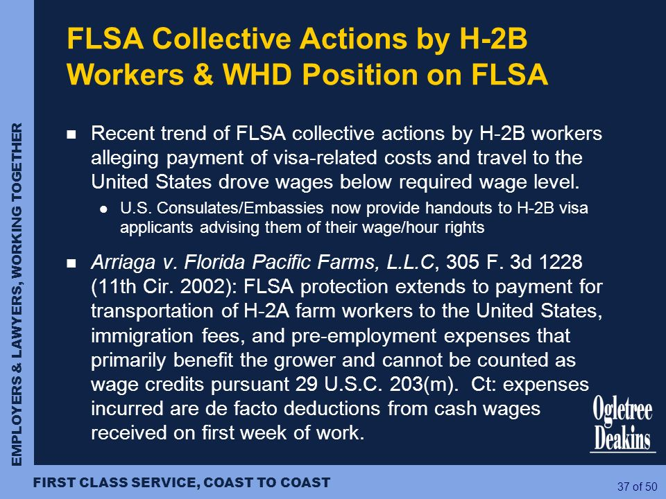 EMPLOYERS & LAWYERS, WORKING TOGETHER FIRST CLASS SERVICE, COAST TO COAST 37 of 50 FLSA Collective Actions by H-2B Workers & WHD Position on FLSA Rece