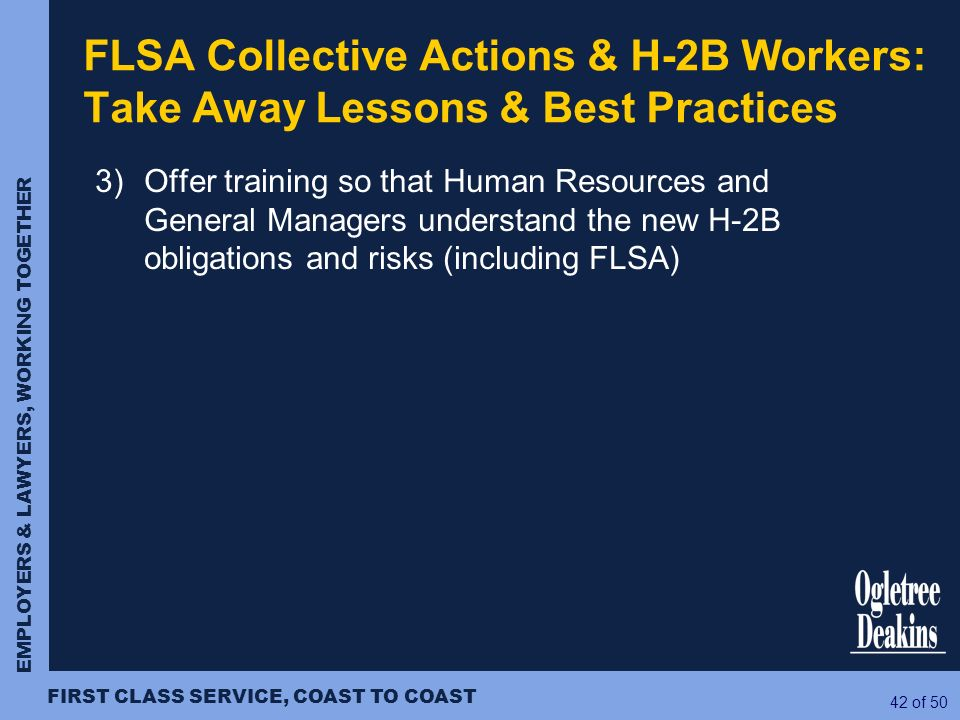 EMPLOYERS & LAWYERS, WORKING TOGETHER FIRST CLASS SERVICE, COAST TO COAST 42 of 50 3) Offer training so that Human Resources and General Managers unde