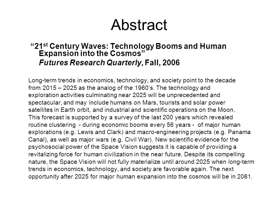 Two Fundamental Themes 1.New psychological research has established the psychosocial power of visions of the future– The Space Vision can provide a revitalizing force for human civilization in the near- term future 2.Despite its compelling nature, the Space Vision will not fully materialize until near 2025 -- Long-term trends in economics, technology, and society will be favorable again