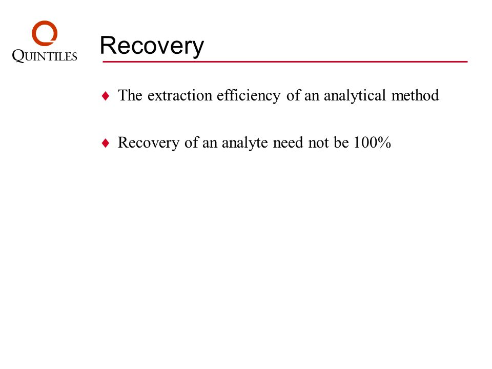 Recovery The extraction efficiency of an analytical method Recovery of an analyte need not be 100%
