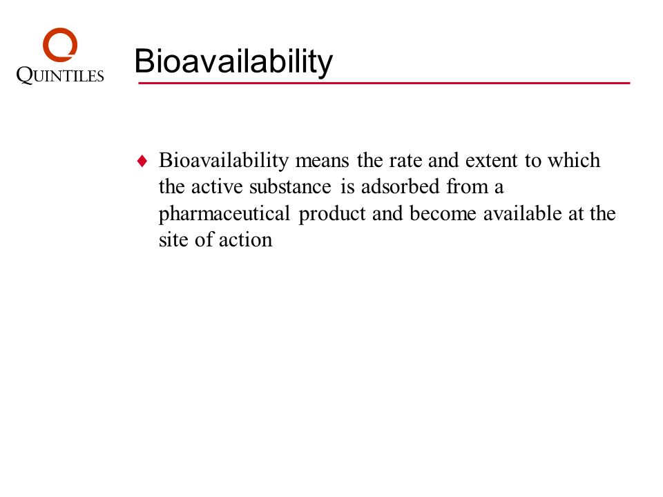 Bioavailability Bioavailability means the rate and extent to which the active substance is adsorbed from a pharmaceutical product and become available
