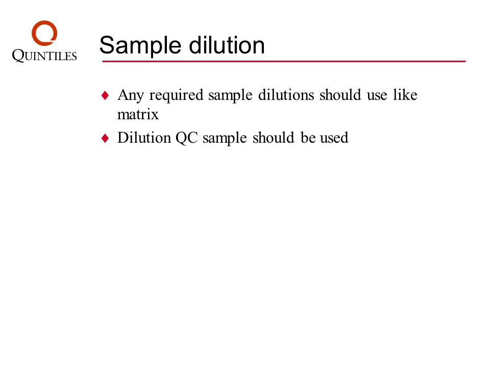 Sample dilution Any required sample dilutions should use like matrix Dilution QC sample should be used