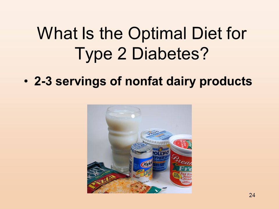 23 What Is the Optimal Diet for Type 2 Diabetes? 3-5 servings of fresh or whole fruit