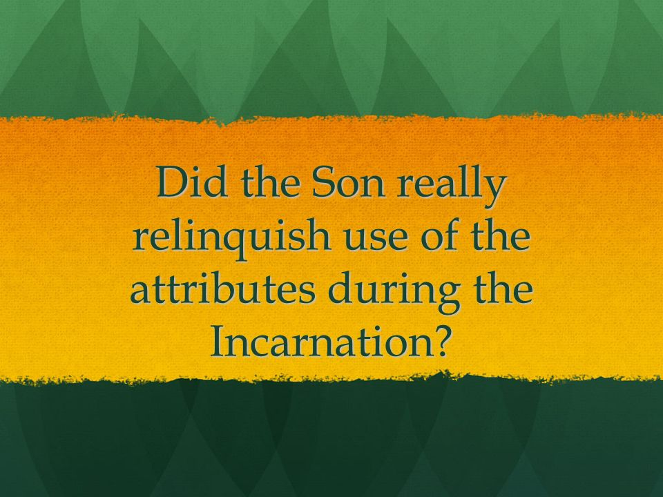 Did the Son really relinquish use of the attributes during the Incarnation?
