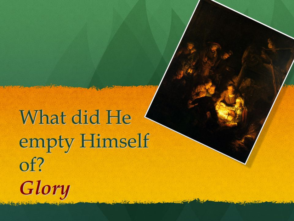 What did He empty Himself of? Glory