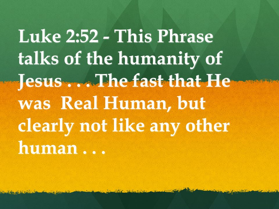 Luke 2:52 - This Phrase talks of the humanity of Jesus...
