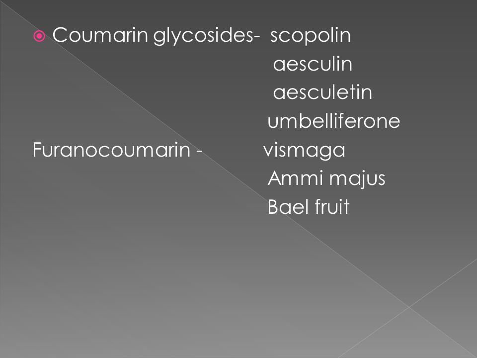 Coumarin glycosides- scopolin aesculin aesculetin umbelliferone Furanocoumarin - vismaga Ammi majus Bael fruit