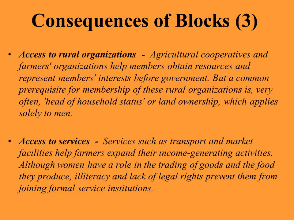 Consequences of Blocks (3) Access to rural organizations - Agricultural cooperatives and farmers' organizations help members obtain resources and repr