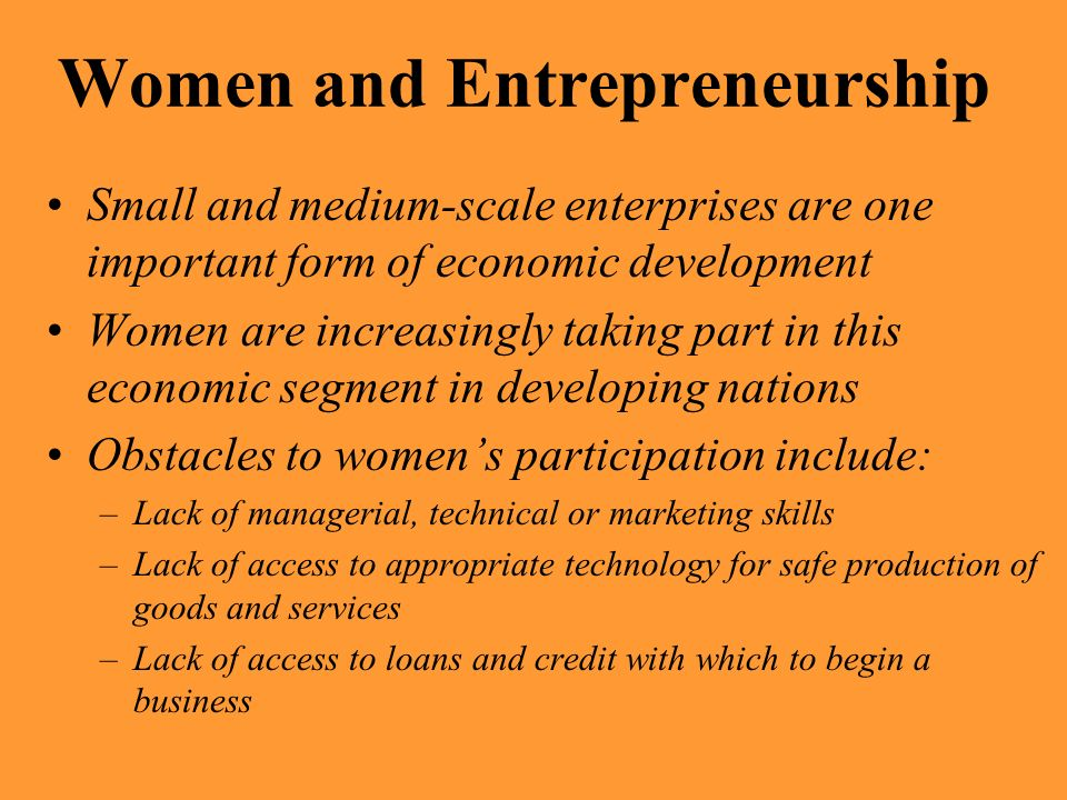 Women and Entrepreneurship Small and medium-scale enterprises are one important form of economic development Women are increasingly taking part in thi