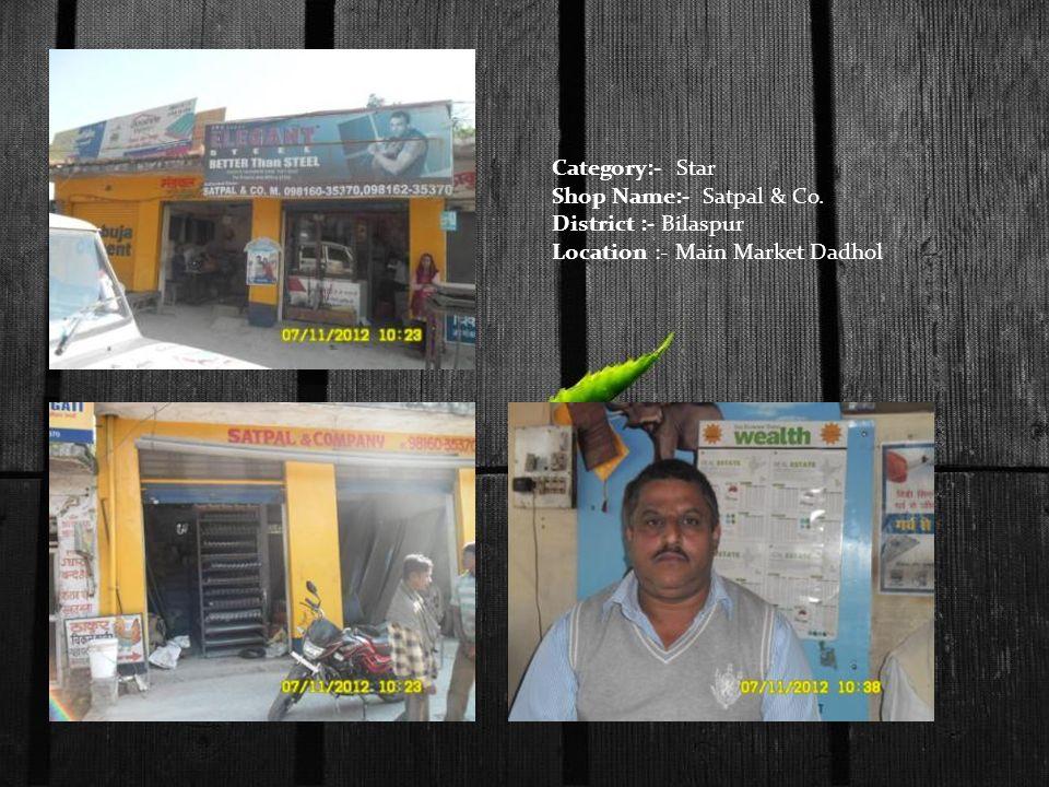 Category:- Star Shop Name:- Satpal & Co. District :- Bilaspur Location :- Main Market Dadhol