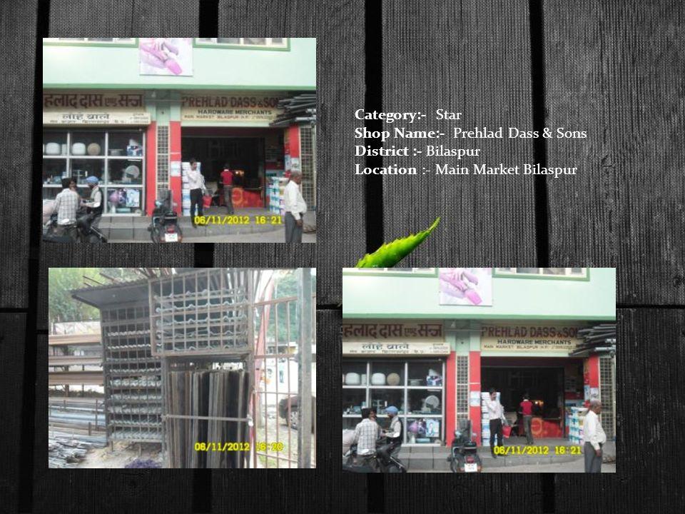 Category:- Star Shop Name:- Prehlad Dass & Sons District :- Bilaspur Location :- Main Market Bilaspur