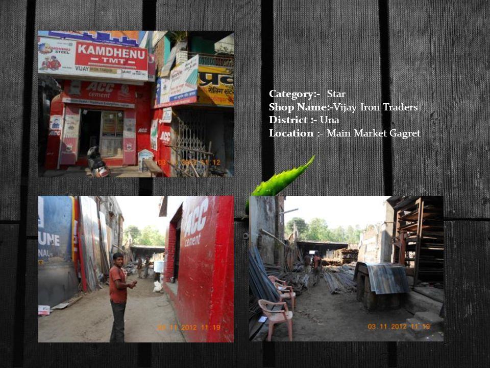 Category:- Star Shop Name:-Vijay Iron Traders District :- Una Location :- Main Market Gagret