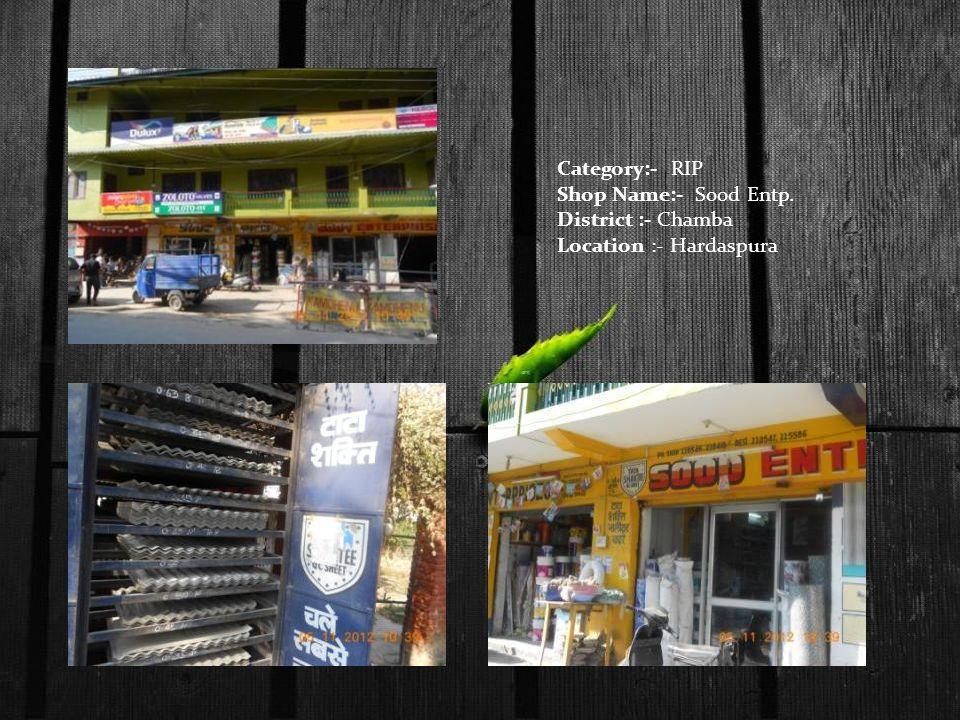 Category:- RIP Shop Name:- Sood Entp. District :- Chamba Location :- Hardaspura