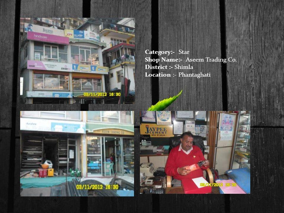 Category:- Star Shop Name:- Aseem Trading Co. District :- Shimla Location :- Phantaghati