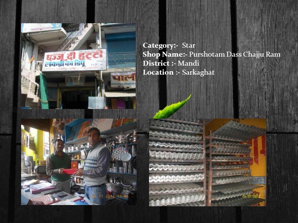 Category:- Star Shop Name:- Purshotam Dass Chajju Ram District :- Mandi Location :- Sarkaghat