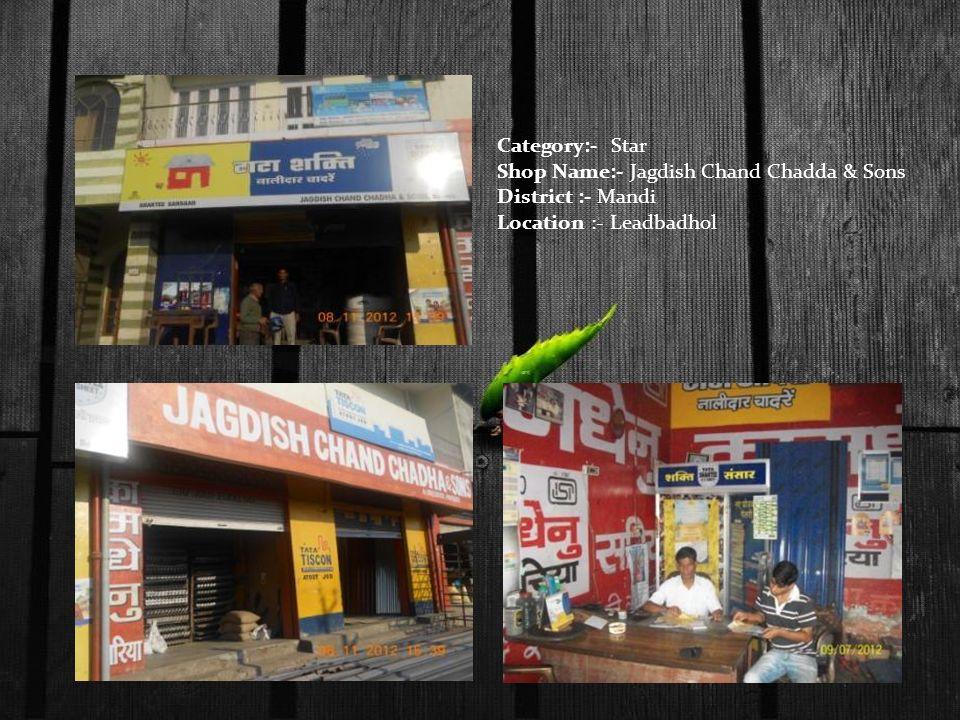 Category:- Star Shop Name:- Jagdish Chand Chadda & Sons District :- Mandi Location :- Leadbadhol