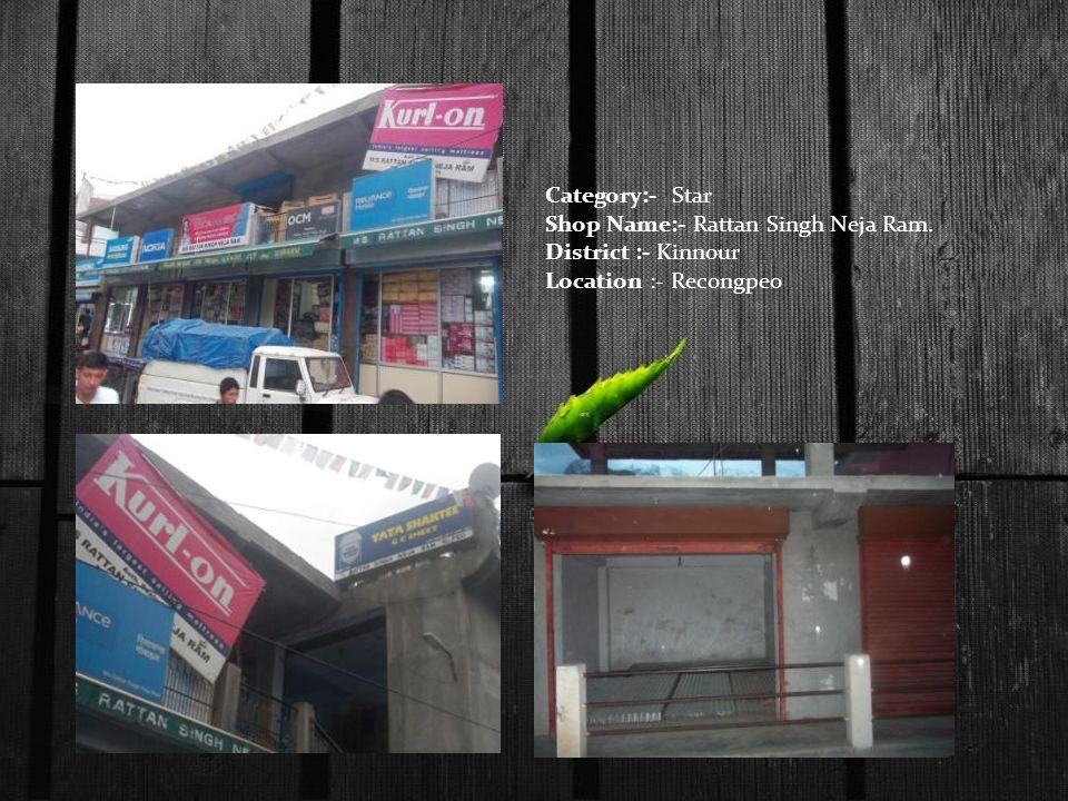 Category:- Star Shop Name:- Rattan Singh Neja Ram. District :- Kinnour Location :- Recongpeo