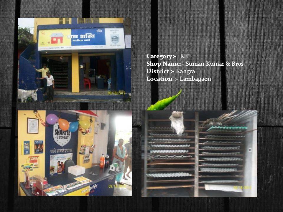 Category:- RIP Shop Name:- Suman Kumar & Bros District :- Kangra Location :- Lambagaon