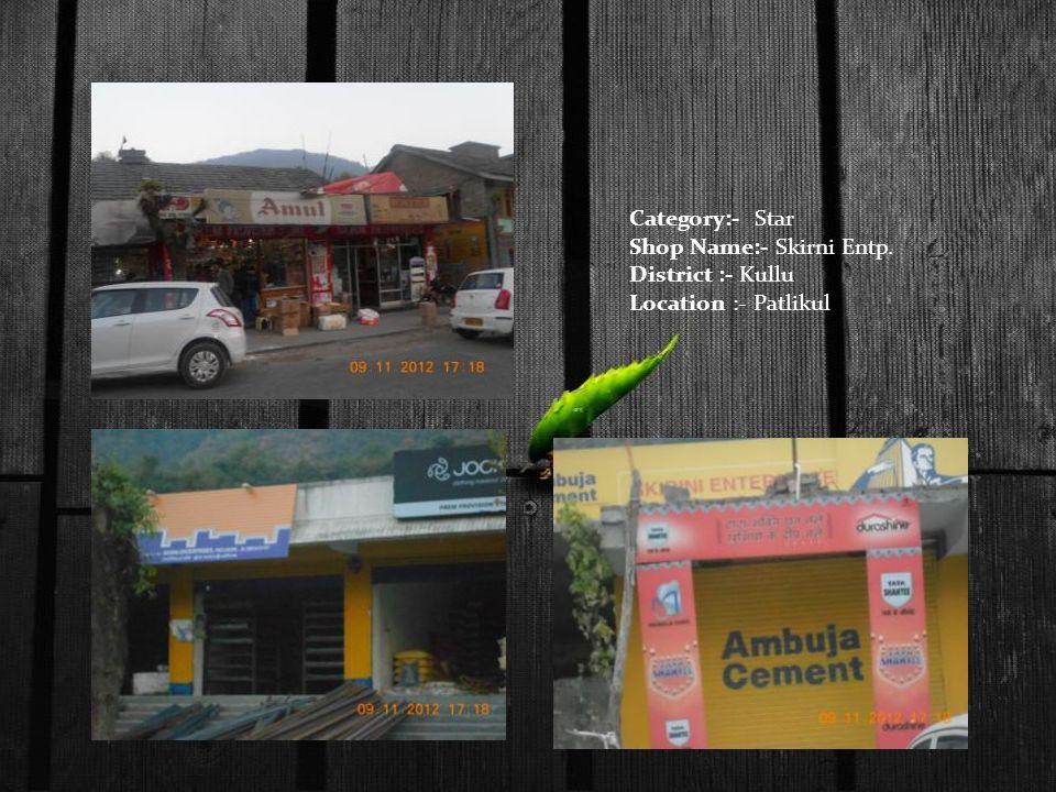 Category:- Star Shop Name:- Skirni Entp. District :- Kullu Location :- Patlikul