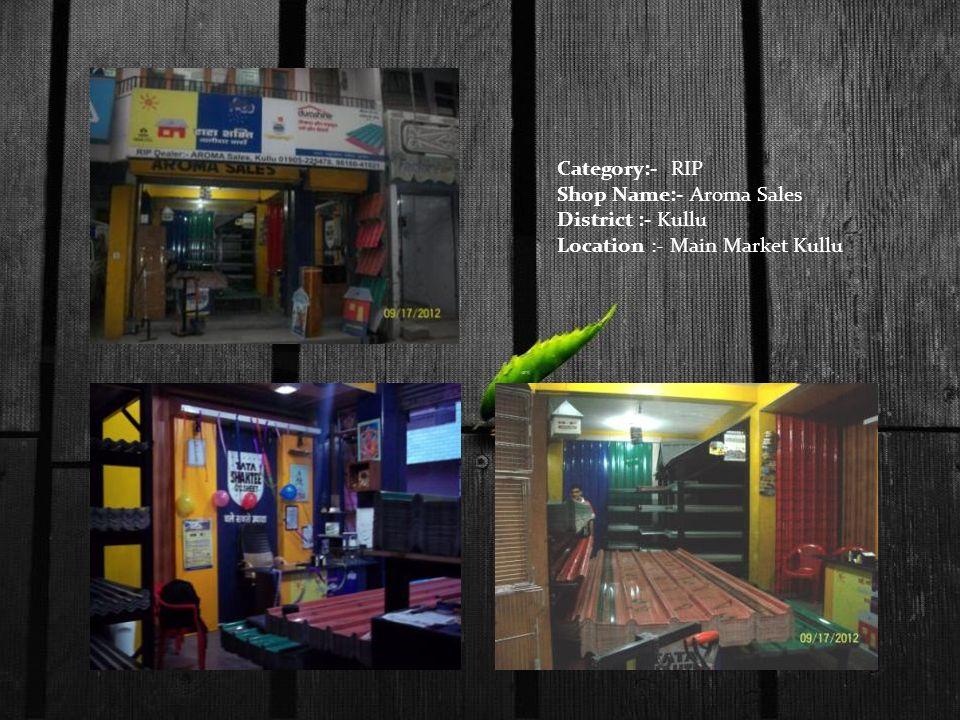 Category:- RIP Shop Name:- Aroma Sales District :- Kullu Location :- Main Market Kullu