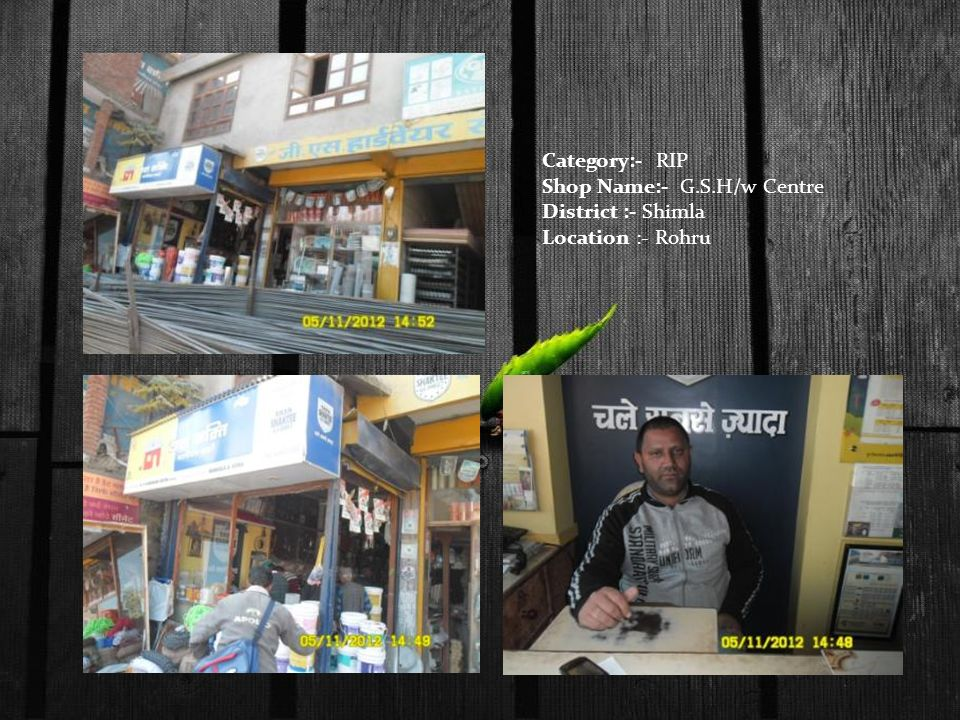 Category:- RIP Shop Name:- G.S.H/w Centre District :- Shimla Location :- Rohru