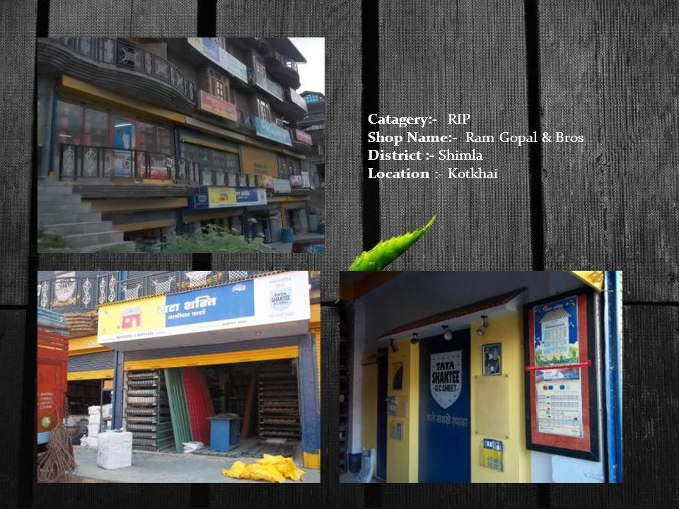 Catagery:- RIP Shop Name:- Ram Gopal & Bros District :- Shimla Location :- Kotkhai