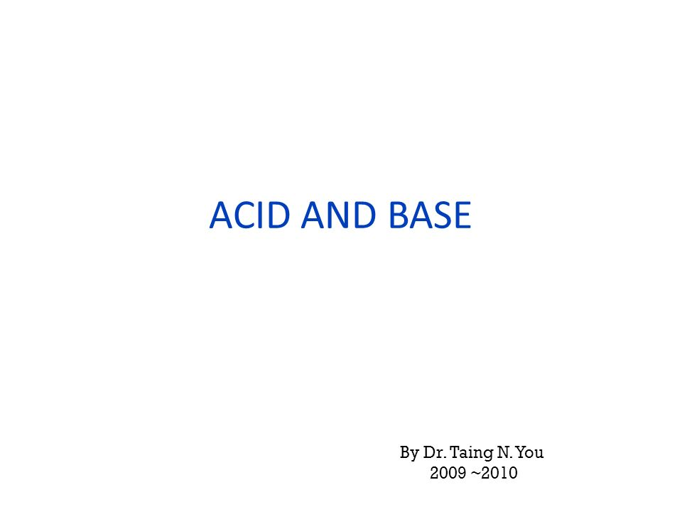 ACID AND BASE By Dr. Taing N. You 2009 ~2010