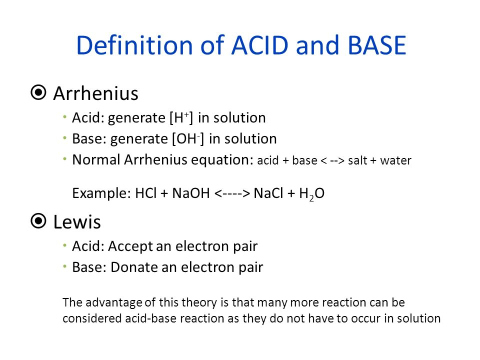 Definition of ACID and BASE Bronted –Lowery Acid: anything that donates a [H + ] Base: anything that accepts a [H + ] Normal Arrhenius equation: acid + base acid + base Example: HNO 2 + H 2 O NO 2 - + H 3 O + Each acid has a conjugate base and each base has a conjugate acid.