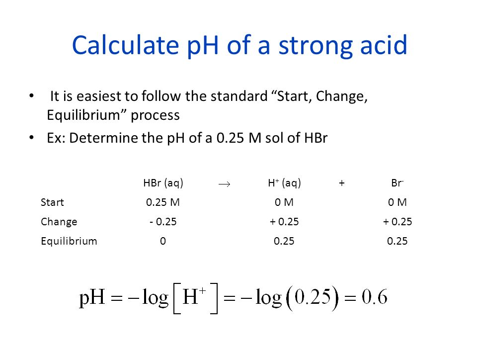 Weak acid They are the most common type of acid The equilibrium for dissociation of acid is know as K a The larger the value of K a the stronger the acid Example: Determine the pH of 0.3 M acetic acid with the K a of 1.8 x 10 -5.