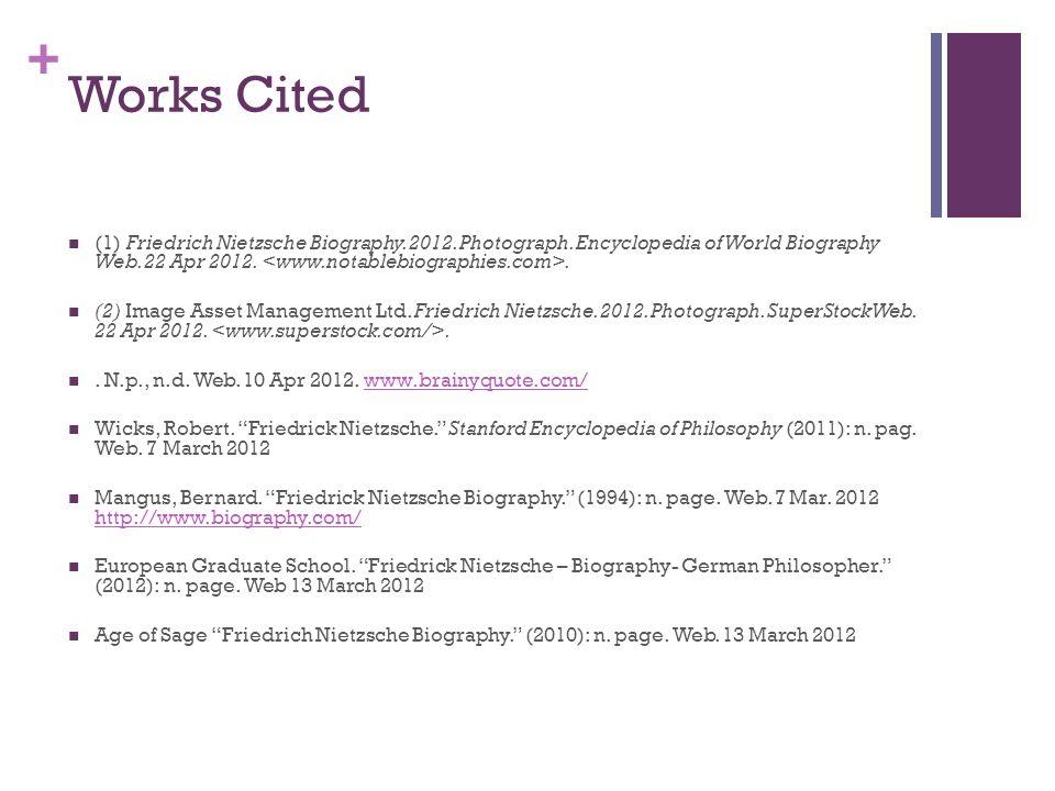 + Works Cited (1) Friedrich Nietzsche Biography. 2012. Photograph. Encyclopedia of World Biography Web. 22 Apr 2012.. (2) Image Asset Management Ltd.