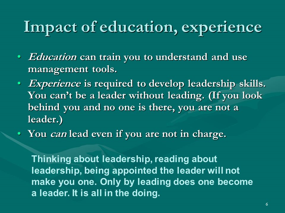 6 Impact of education, experience Education can train you to understand and use management tools.Education can train you to understand and use managem