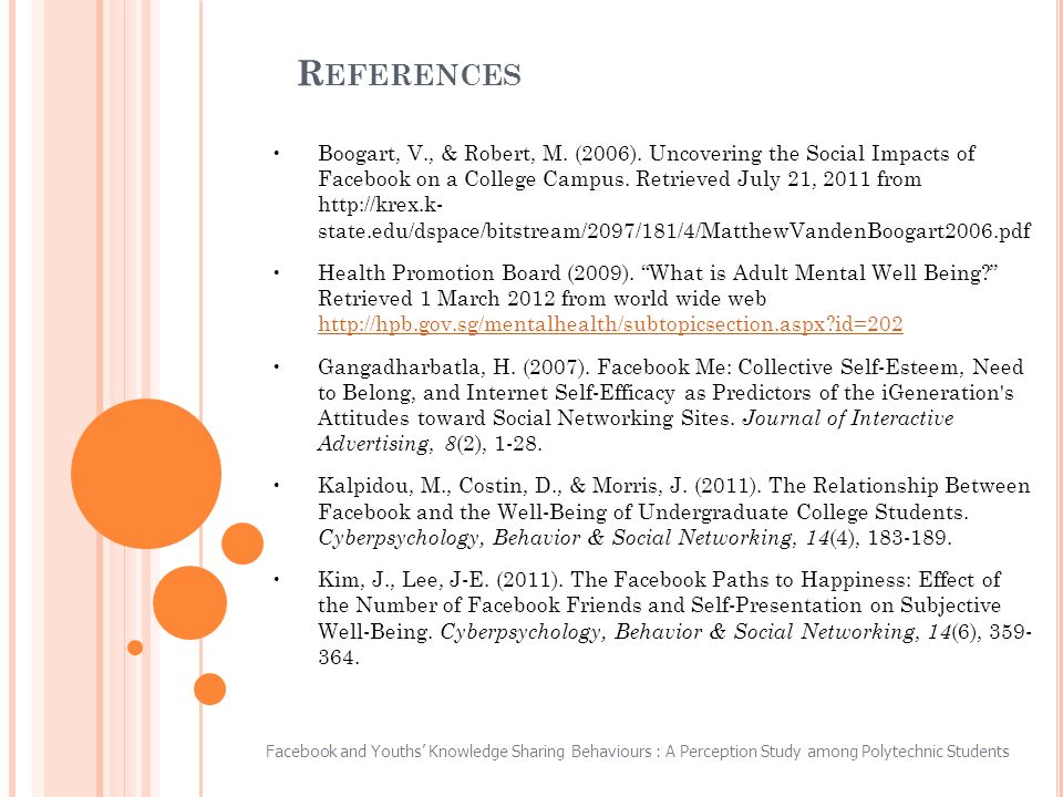 R EFERENCES Boogart, V., & Robert, M. (2006). Uncovering the Social Impacts of Facebook on a College Campus. Retrieved July 21, 2011 from http://krex.