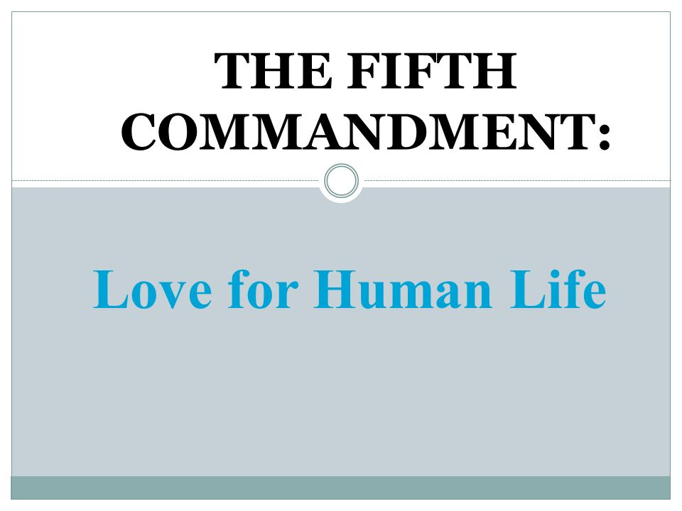 THE FIFTH COMMANDMENT: Love for Human Life