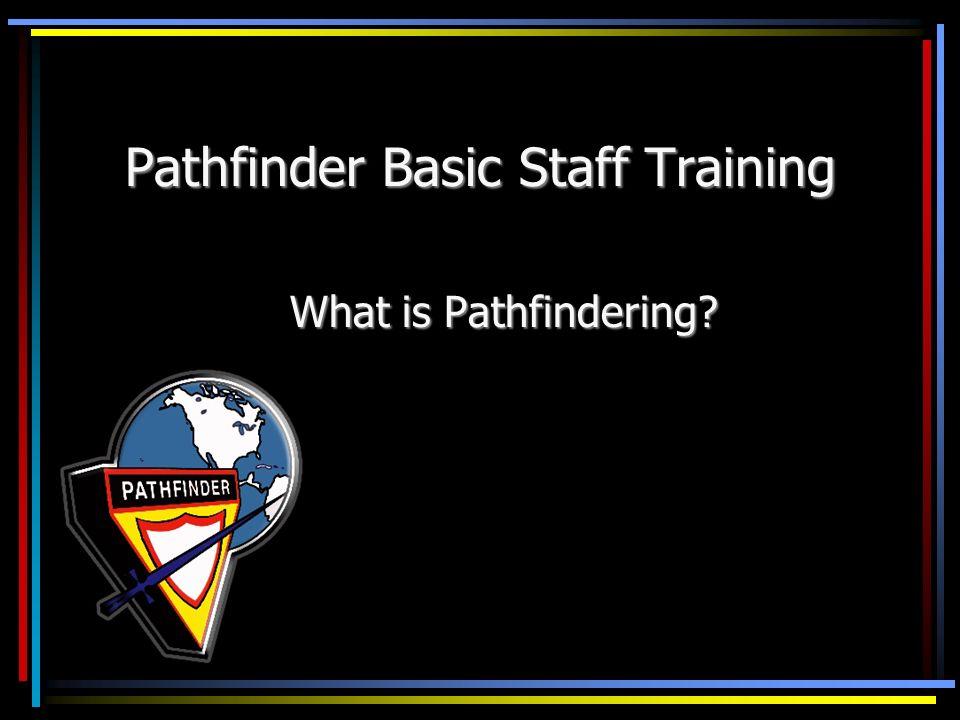 Pathfinder Basic Staff Training What is Pathfindering?