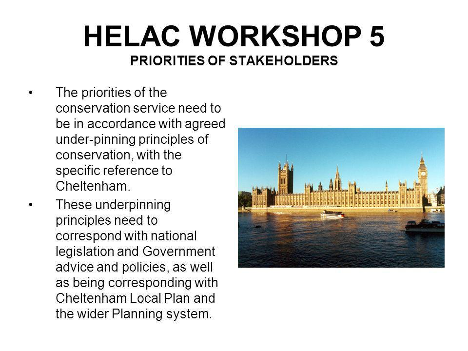 HELAC WORKSHOP 5 PRIORITIES OF STAKEHOLDERS All the mission statements which were debated and agreed at the HELAC workshops, were broadly in accordance with the national legislation and Governments advice and policies, and Cheltenhams Local Plan.