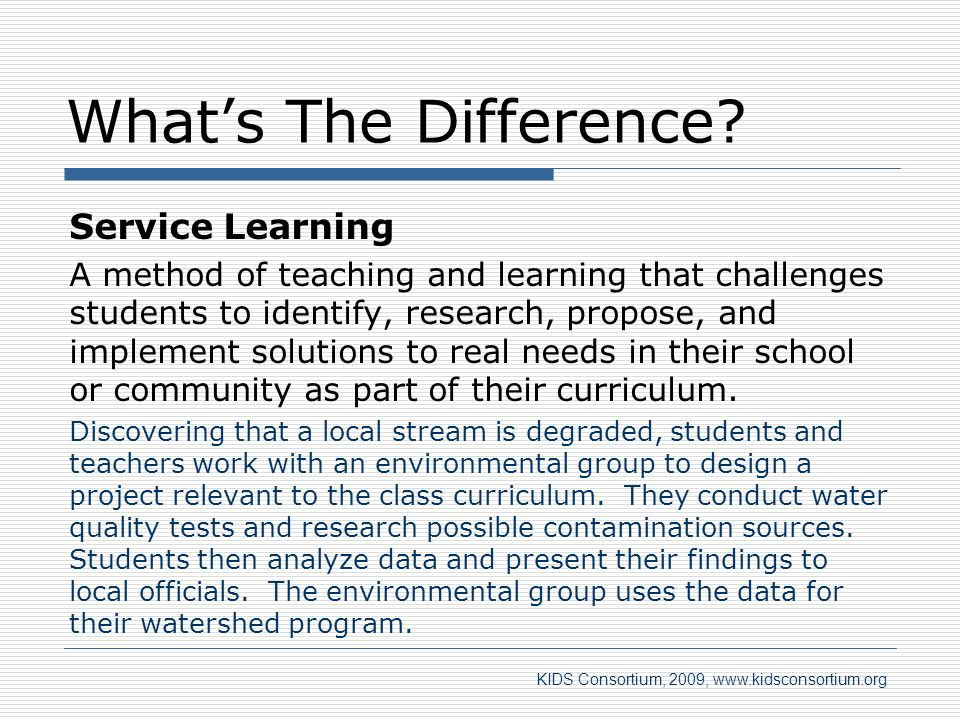Whats The Difference? Service Learning A method of teaching and learning that challenges students to identify, research, propose, and implement soluti